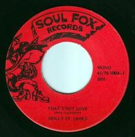 HOLLY ST JAMES - THAT'S NOT LOVE - SOUL FOX