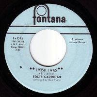 EDDIE GARRIGAN - I WISH I WAS - FONTANA