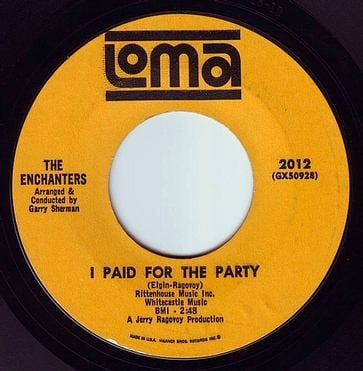 ENCHANTERS - I PAID FOR THE PARTY - LOMA