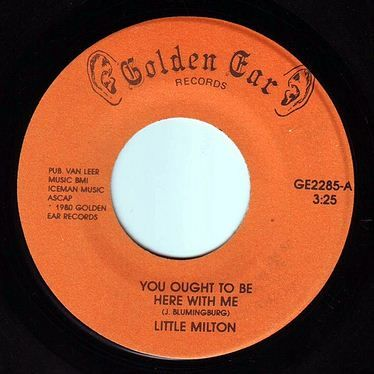 LITTLE MILTON - YOU OUGHT TO BE HERE WITH ME - GOLDEN EAR