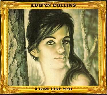 EDWYN COLLINS - A GIRL LIKE YOU - SETANTA