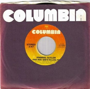 JOHNNIE TAYLOR - (OOH-WEE) SHE'S KILLING ME - COLUMBIA