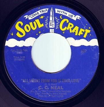 C.C. NEAL - ALL I WANT FROM YOU IS YOUR LOVE - SOUL CRAFT