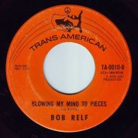 BOB RELF - BLOWING MY MIND TO PIECES - TRANS AMERICAN