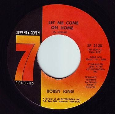 BOBBY KING - LET ME COME ON HOME - 77
