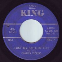 CHARLES VICKERS - LOST MY FAITH IN YOU - KING