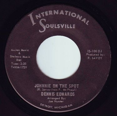 DENNIS EDWARDS - JOHNNIE ON THE SPOT - INTERNATIONAL SOULSVILLE
