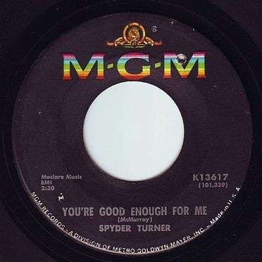 SPYDER TURNER - YOU'RE GOOD ENOUGH FOR ME - MGM