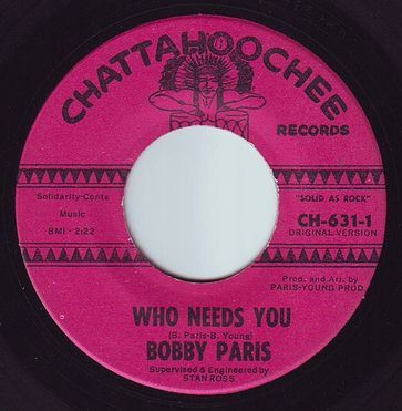 BOBBY PARIS - WHO NEEDS YOU - CHATTAHOOCHEE