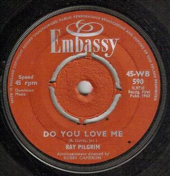 RAY PILGRIM - DO YOU LOVE ME - EMBASSY