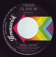 JACKIE WILSON - I BELIEVE I'LL LOVE ON - BRUNSWICK