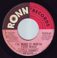 LITTLE JOHNNY TAYLOR - I'LL MAKE IT WORTH YOUR WHILE - RONN