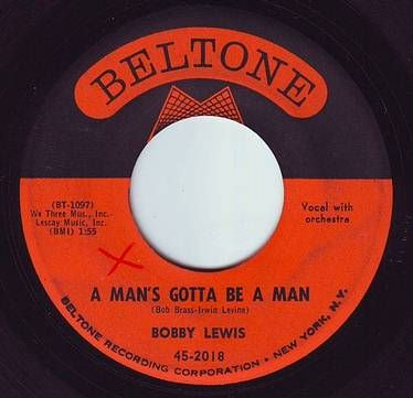 BOBBY LEWIS - A MAN'S GOTTA BE A MAN - BELTONE