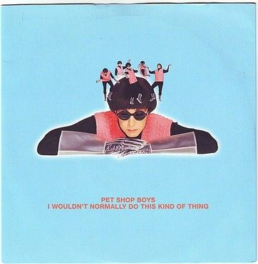 PET SHOP BOYS - I WOULDN'T NORMALLY DO THIS KIND OF THING - PARLOPHONE