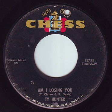 TY HUNTER - AM I LOSING YOU - CHESS