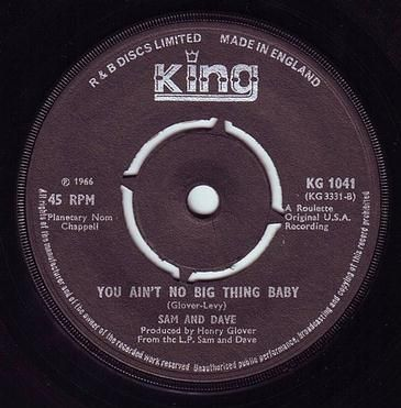 SAM & DAVE - YOU AIN'T NO BIG THING BABY - KING