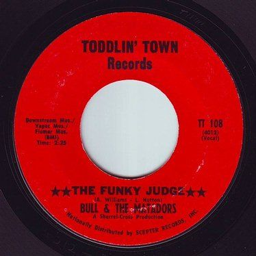 BULL & THE MATADORS - THE FUNKY JUDGE - TODDLIN TOWN