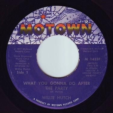 WILLIE HUTCH - WHAT YOU GONNA DO AFTER THE PARTY - MOTOWN