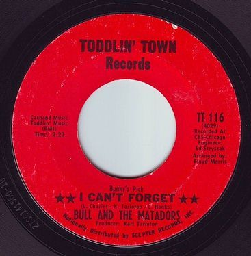 BULL & THE MATADORS - I CAN'T FORGET - TODDLIN' TOWN
