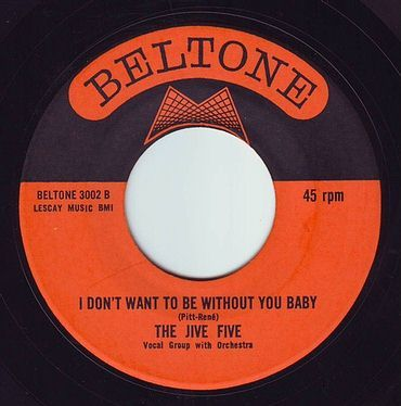 JIVE FIVE - I DON'T WANT TO BE WITHOUT YOU BABY - BELTONE