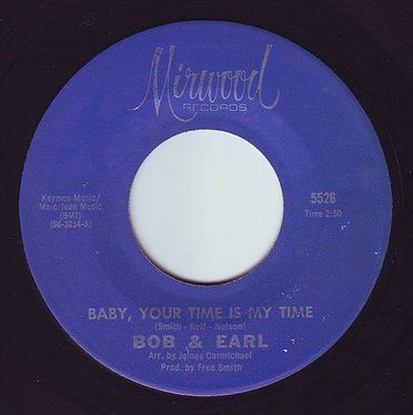BOB & EARL - BABY, YOUR TIME IS MY TIME - MIRWOOD