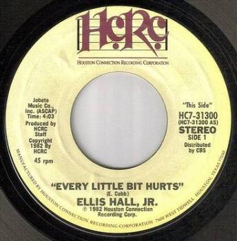 ELLIS HALL JR - EVERY LITTLE BIT HURTS - HCRC