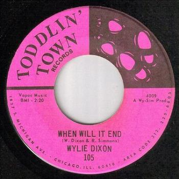 WYLIE DIXON - WHEN WILL IT END - TODDLIN TOWN