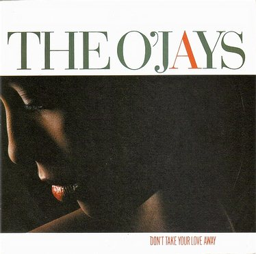 O'JAYS - DON'T TAKE YOUR LOVE AWAY - PIR