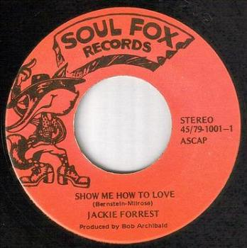 JACKIE FORREST - SHOW ME HOW TO LOVE - SOUL FOX