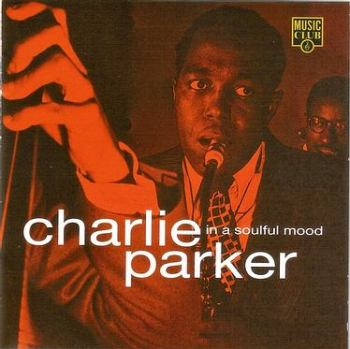 CHARLIE PARKER - IN A SOULFUL MOOD - MUSIC CLUB