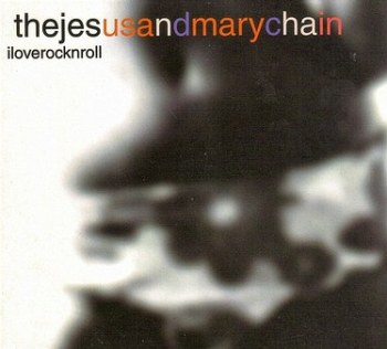 JESUS AND MARY CHAIN - I LOVE ROCK N ROLL - CREATION