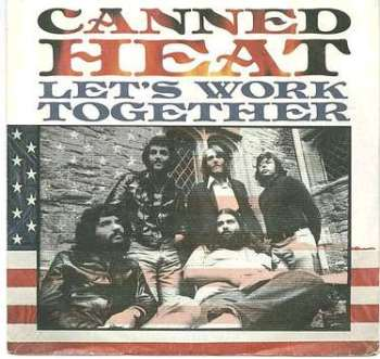CANNED HEAT - LET'S WORK TOGETHER - P/S