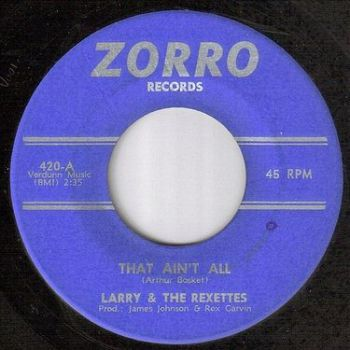 LARRY & THE REXETTES - THAT AIN'T ALL - ZORRO