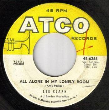 LEE CLARK - ALL ALONE IN MY LONELY ROOM - ATCO