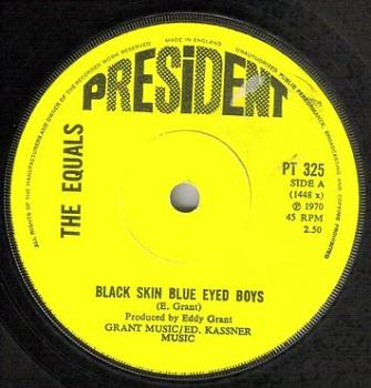 EQUALS - BLACK SKIN BLUE EYED BOYS - PRESIDENT