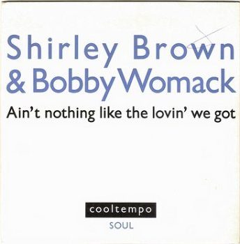 SHIRLEY BROWN & BOBBY WOMACK - AIN'T NOTHIN' LIKE THE LOVIN' WE GOT - COOLTEMPO