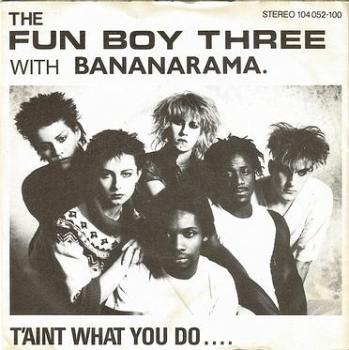 FUN BOY THREE with BANANARAMA - T'AINT WHAT YOU DO - CHRYSALIS