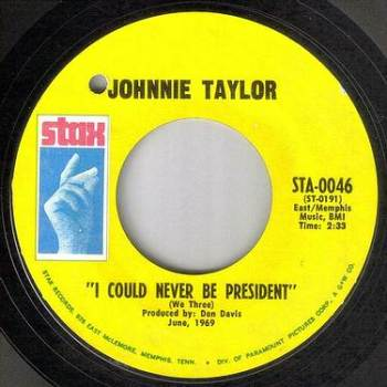 JOHNNIE TAYLOR - I COULD NEVER BE PRESIDENT - STAX