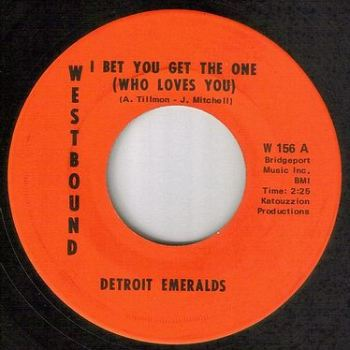 DETROIT EMERALDS - I BET YOU GET THE ONE (WHO LOVES YOU) - WESTBOUND