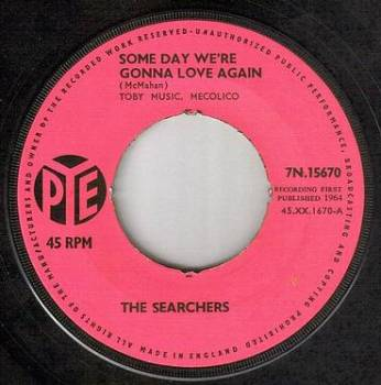SEARCHERS - SOME DAY WE'RE GONNA LOVE AGAIN - PYE