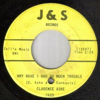 CLARENCE ASHE - WHY HAVE I HAD SO MUCH TROUBLE - J&S