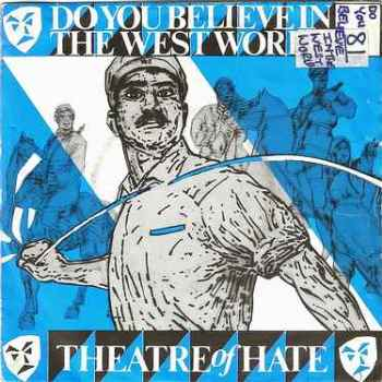THEATRE OF HATE - DO YOU BELIEVE IN THE WESTWORLD - BR