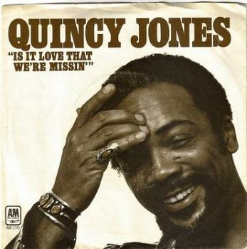 QUINCY JONES - IS IT LOVE THAT WE'RE MISSIN - A&M