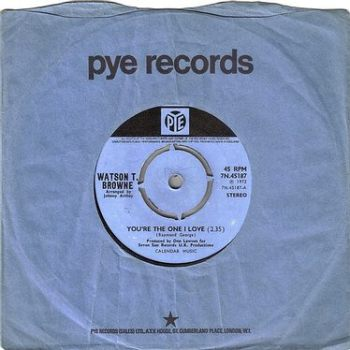 WATSON T. BROWNE - YOU'RE THE ONE I LOVE - PYE