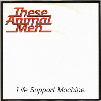 THESE ANIMAL MEN - LIFE SUPPORT MACHINE - HUT