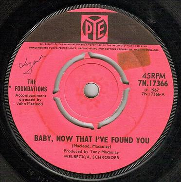 FOUNDATIONS - BABY,NOW THAT I'VE FOUND YOU - UK PYE