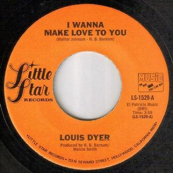 LOUIS DYER - I WANNA MAKE LOVE TO YOU - LITTLE STAR
