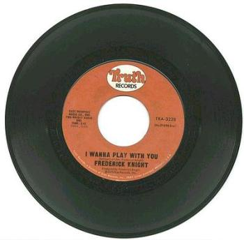 FREDERICK KNIGHT - I WANNA PLAY WITH YOU - TRUTH