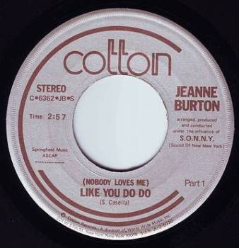 JEANNE BURTON - (NOBODY LOVES ME) LIKE YOU DO DO - COTTON