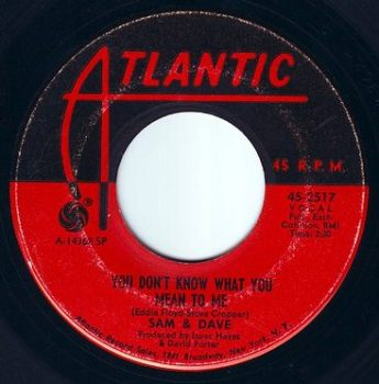 SAM & DAVE - YOU DON'T KNOW WHAT YOU MEAN TO ME - ATLANTIC